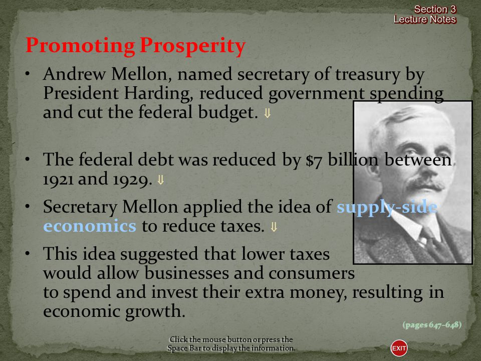 Promoting Prosperity Andrew Mellon, named secretary of treasury by President Harding, reduced government spending and cut the federal budget. 
