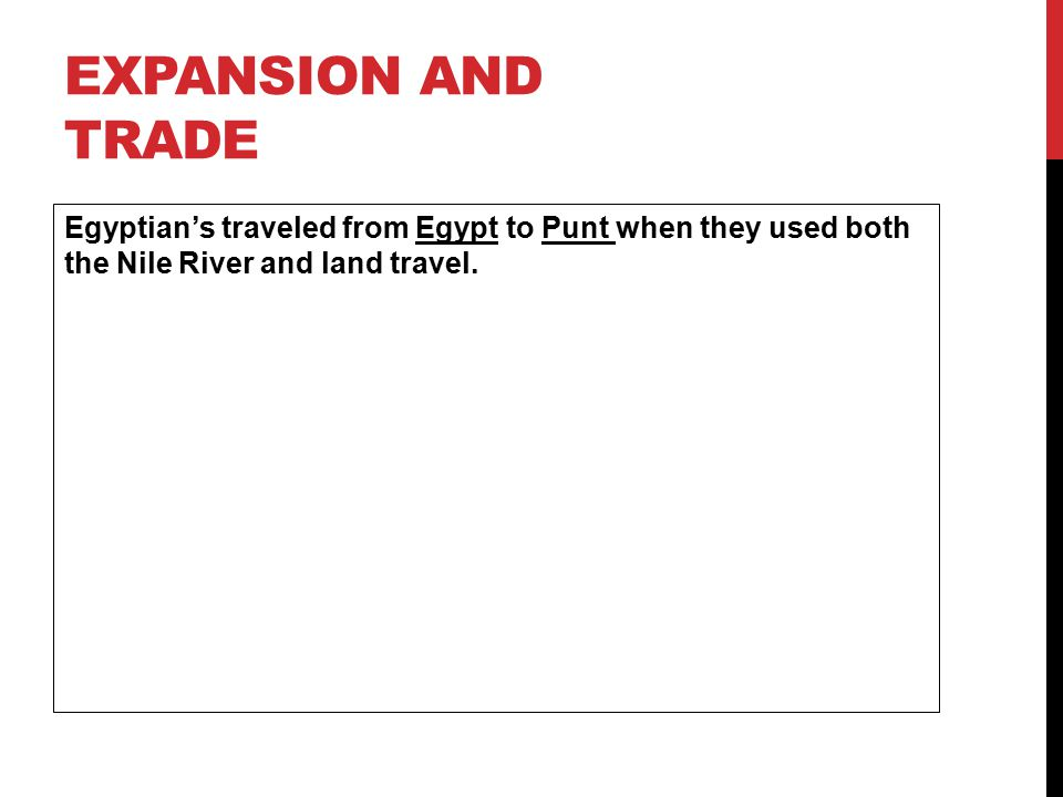 Expansion and Trade Egyptian's traveled from Egypt to Punt when they used both the Nile River and land travel.