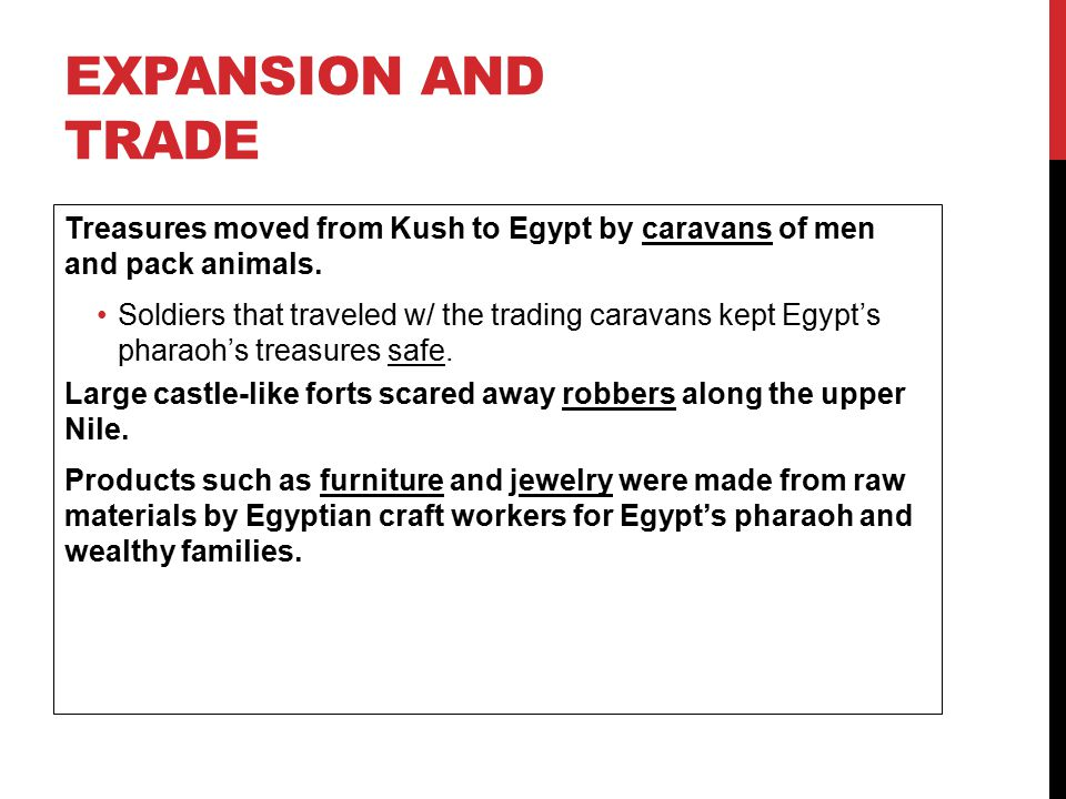 Expansion and Trade Treasures moved from Kush to Egypt by caravans of men and pack animals.