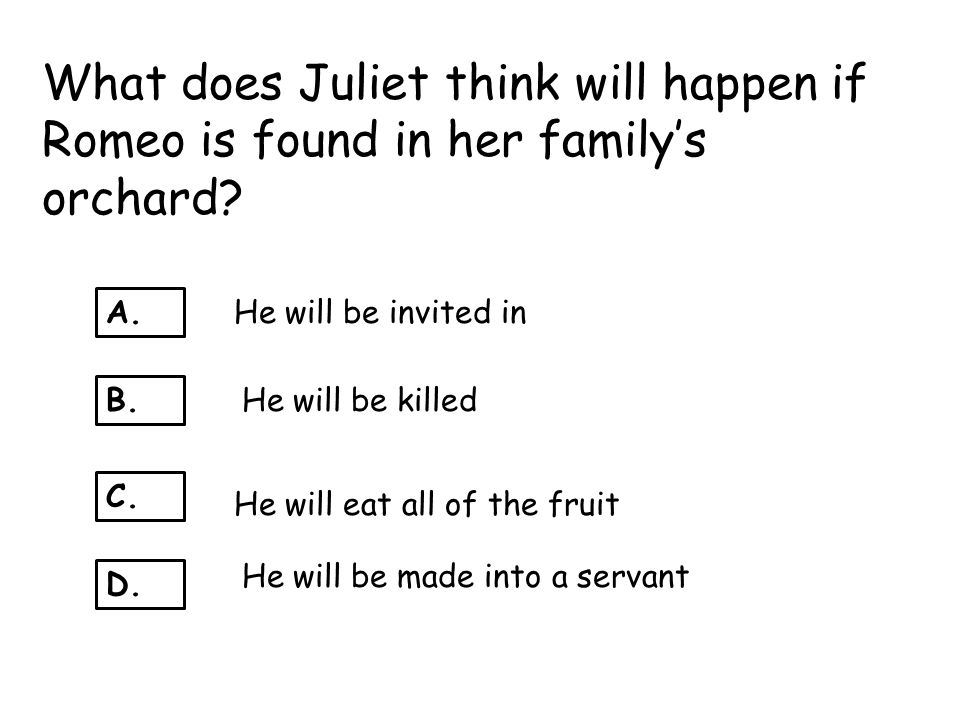 What does Juliet think will happen if Romeo is found in her family's orchard