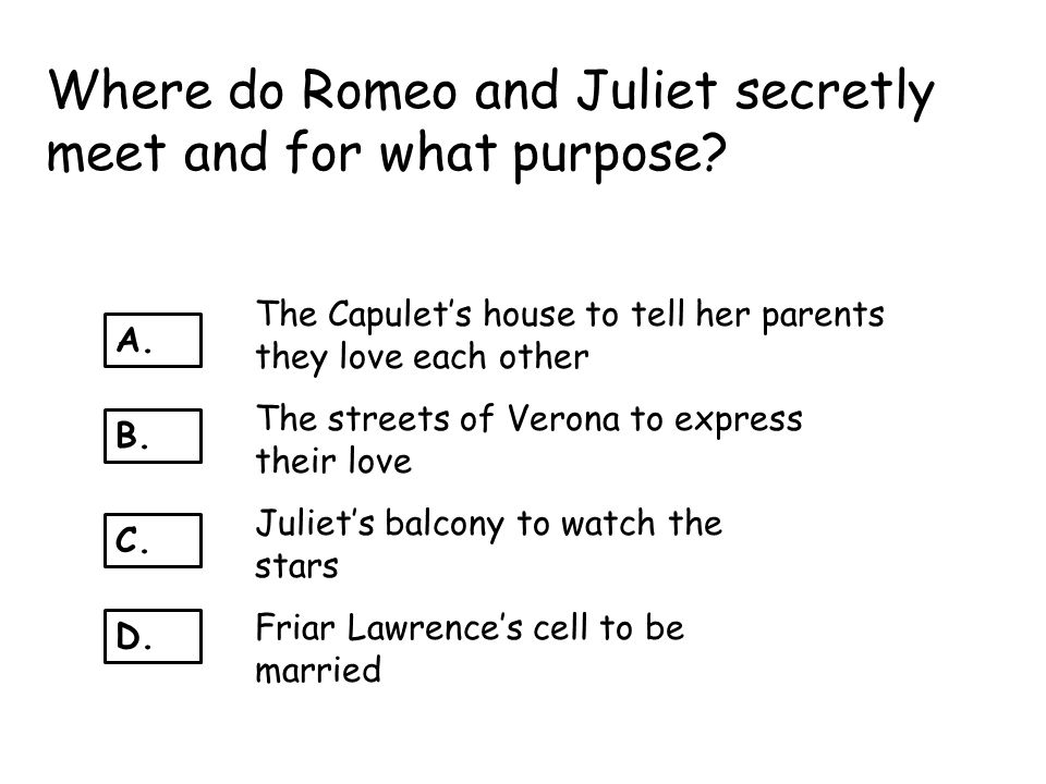Where do Romeo and Juliet secretly meet and for what purpose