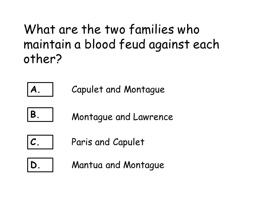 What are the two families who maintain a blood feud against each other