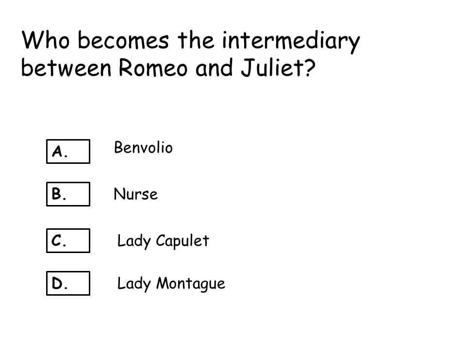 Who becomes the intermediary between Romeo and Juliet