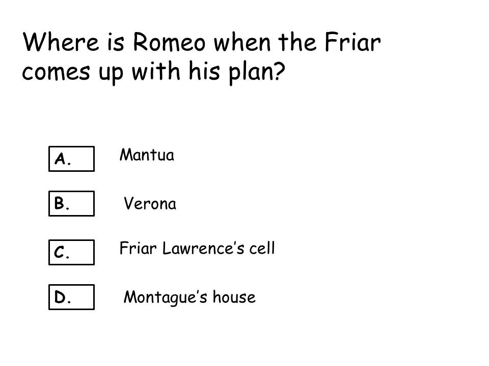 Where is Romeo when the Friar comes up with his plan