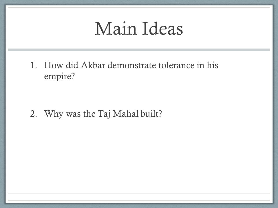 Main Ideas How did Akbar demonstrate tolerance in his empire