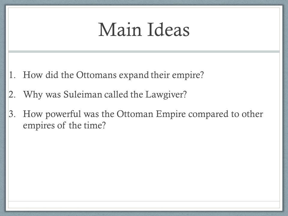 Main Ideas How did the Ottomans expand their empire