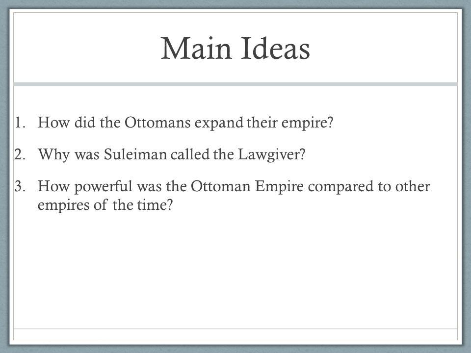 Main Ideas How did the Ottomans expand their empire