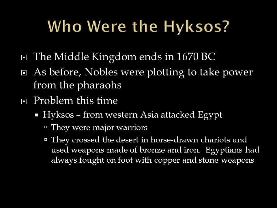 Who Were the Hyksos The Middle Kingdom ends in 1670 BC