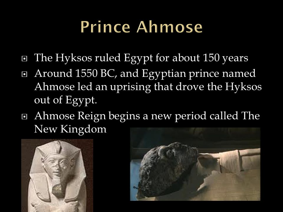 Prince Ahmose The Hyksos ruled Egypt for about 150 years