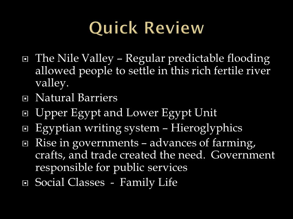Quick Review The Nile Valley – Regular predictable flooding allowed people to settle in this rich fertile river valley.