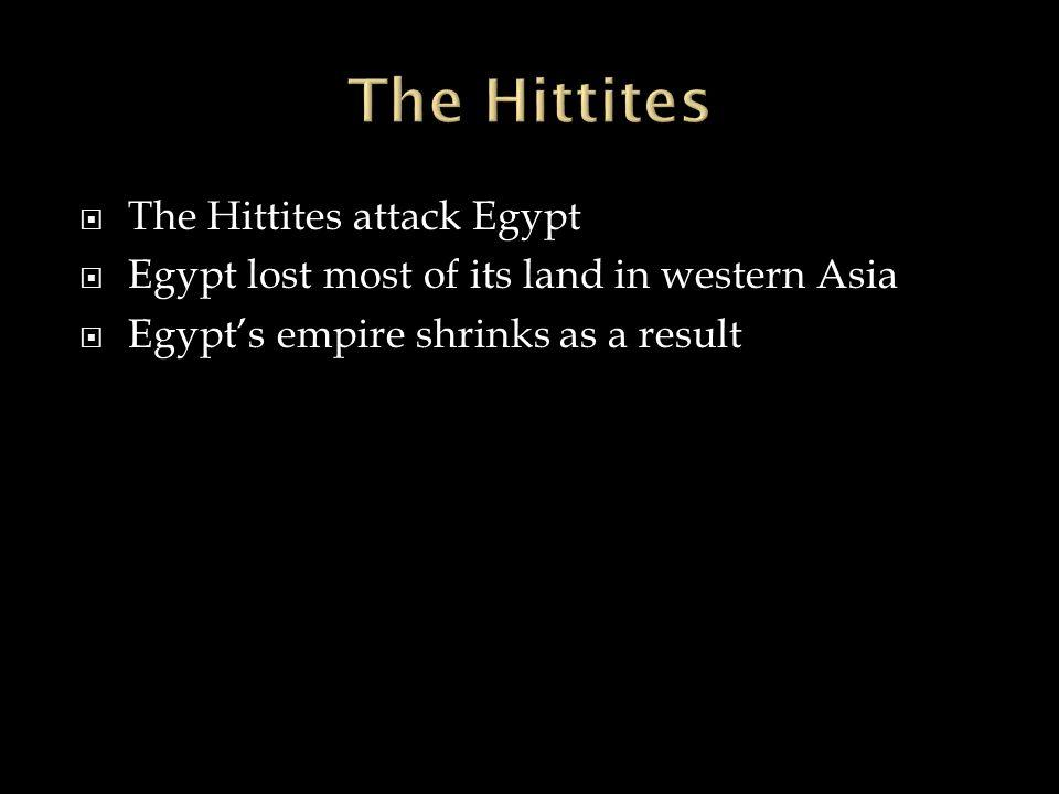 The Hittites The Hittites attack Egypt