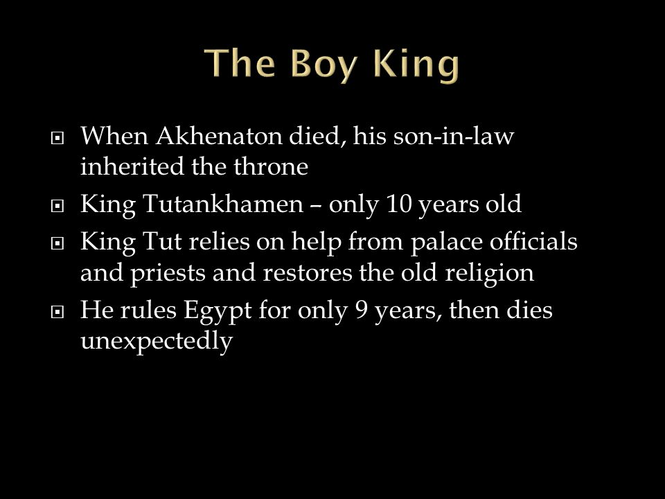 The Boy King When Akhenaton died, his son-in-law inherited the throne