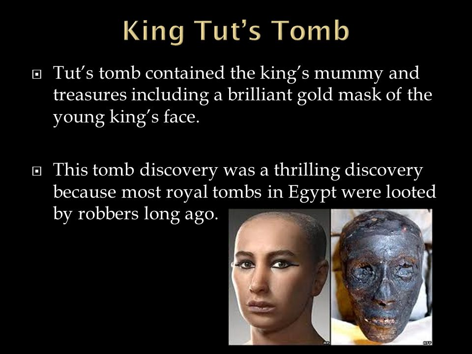 King Tut's Tomb Tut's tomb contained the king's mummy and treasures including a brilliant gold mask of the young king's face.