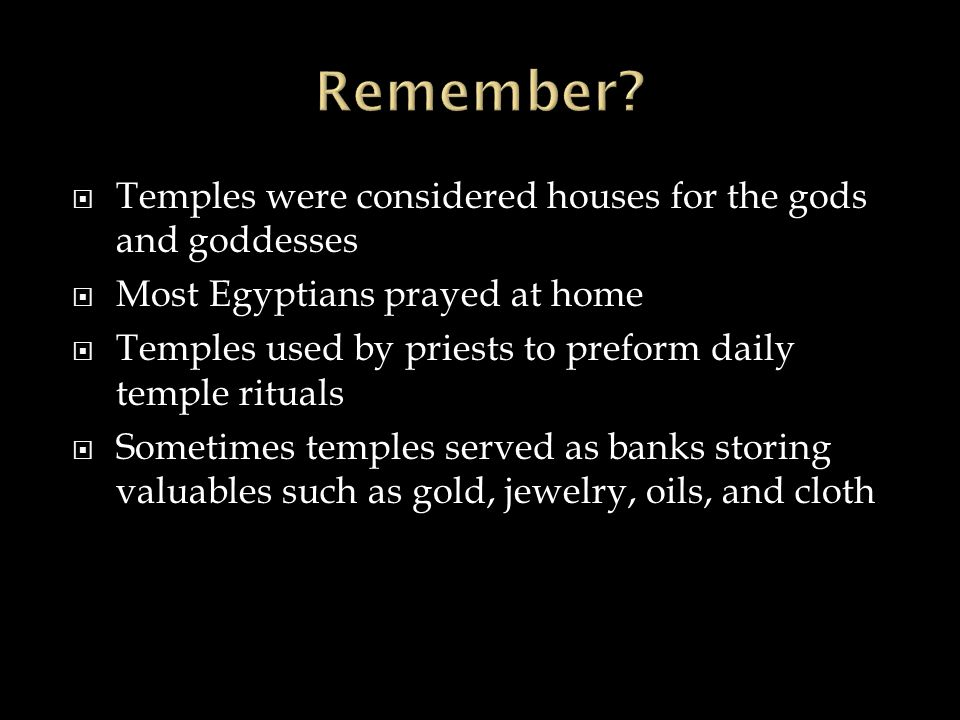 Remember Temples were considered houses for the gods and goddesses