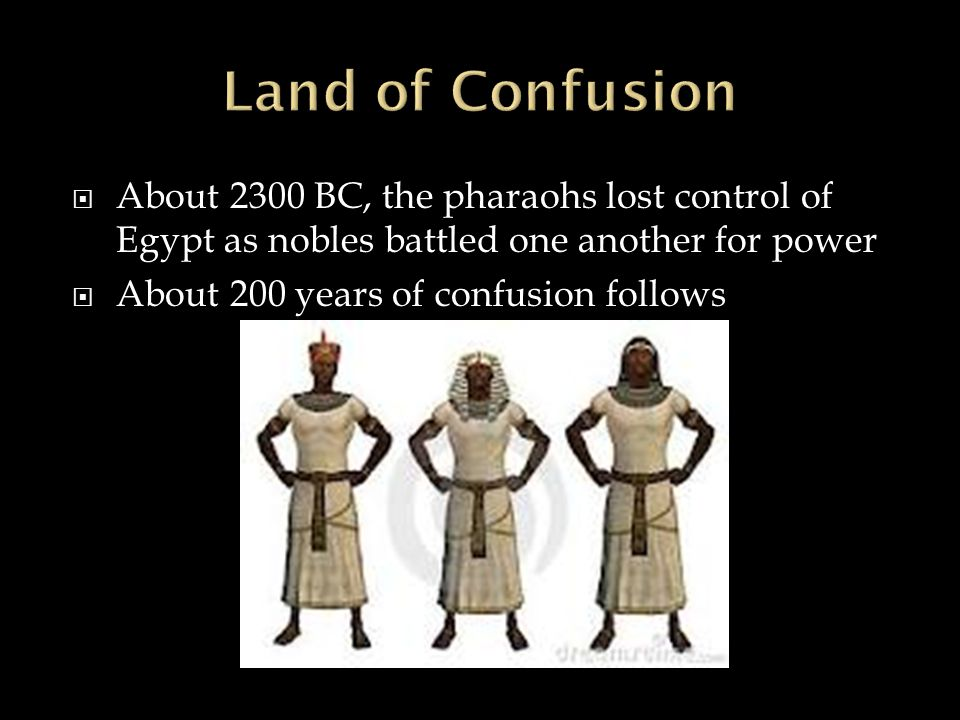 Land of Confusion About 2300 BC, the pharaohs lost control of Egypt as nobles battled one another for power.