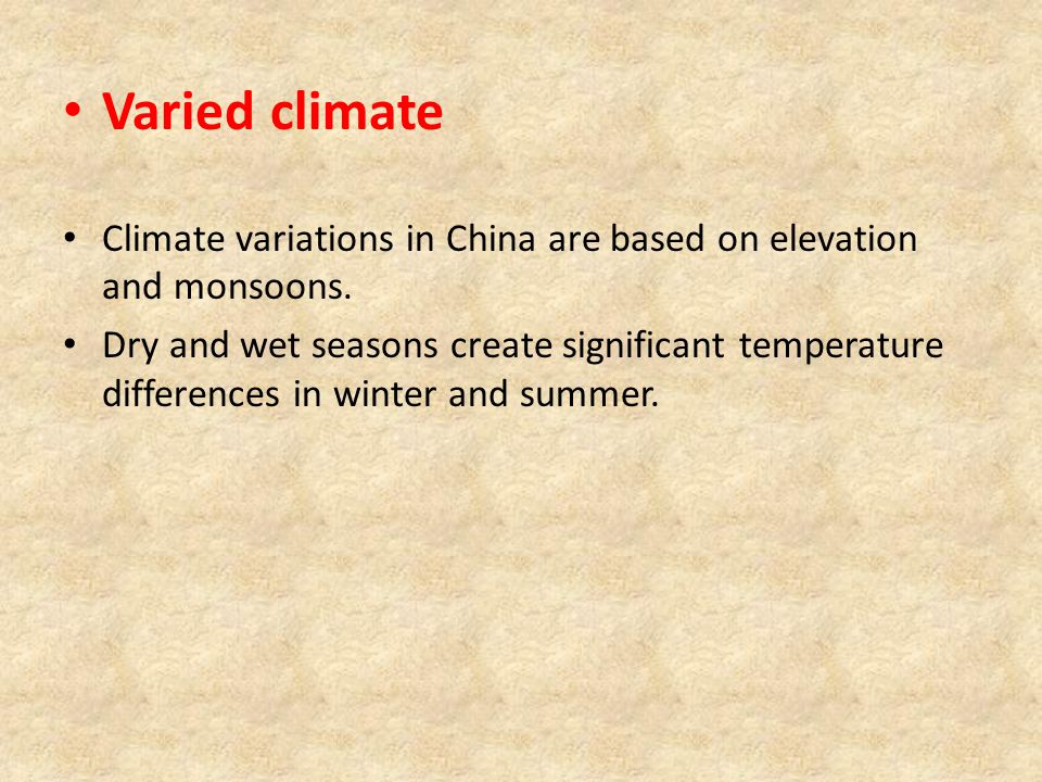 Varied climate Climate variations in China are based on elevation and monsoons.