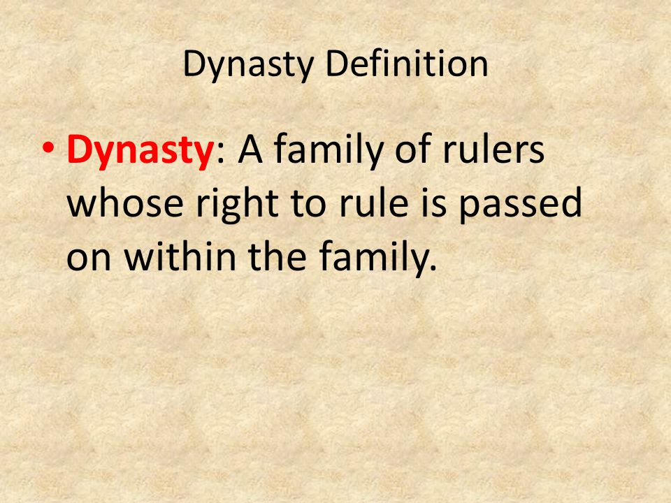 Dynasty Definition Dynasty: A family of rulers whose right to rule is passed on within the family.