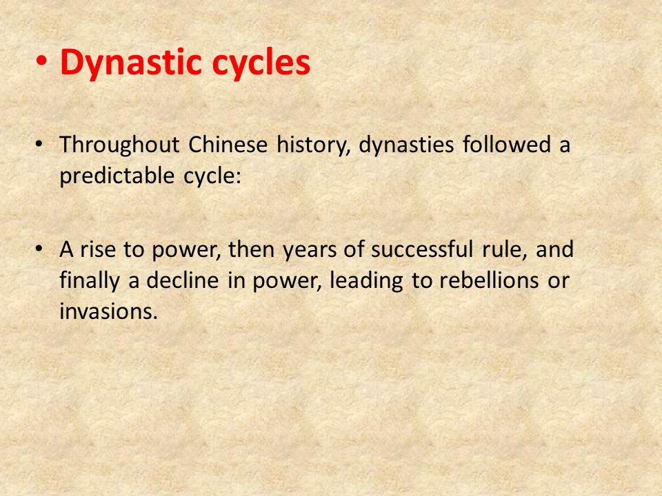 Dynastic cycles Throughout Chinese history, dynasties followed a predictable cycle: