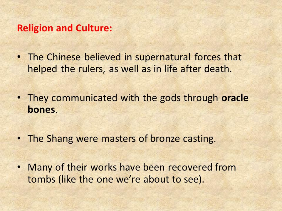 Religion and Culture: The Chinese believed in supernatural forces that helped the rulers, as well as in life after death.