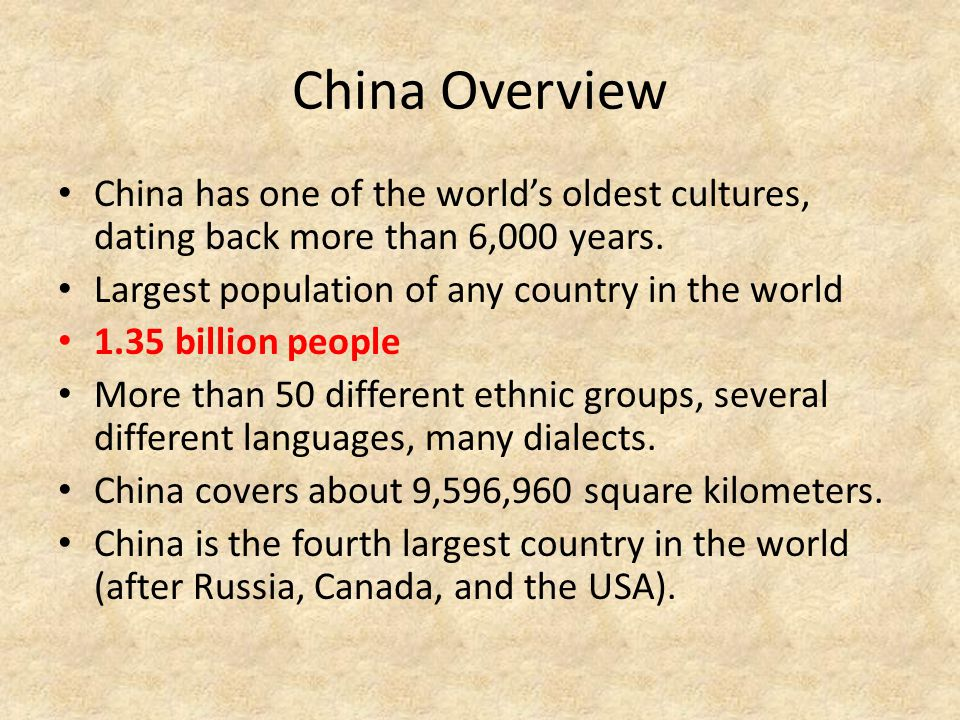 China Overview China has one of the world's oldest cultures, dating back more than 6,000 years. Largest population of any country in the world.