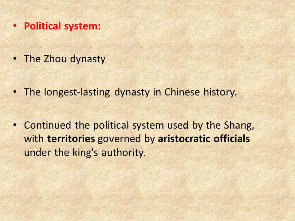 Political system: The Zhou dynasty. The longest-lasting dynasty in Chinese history.