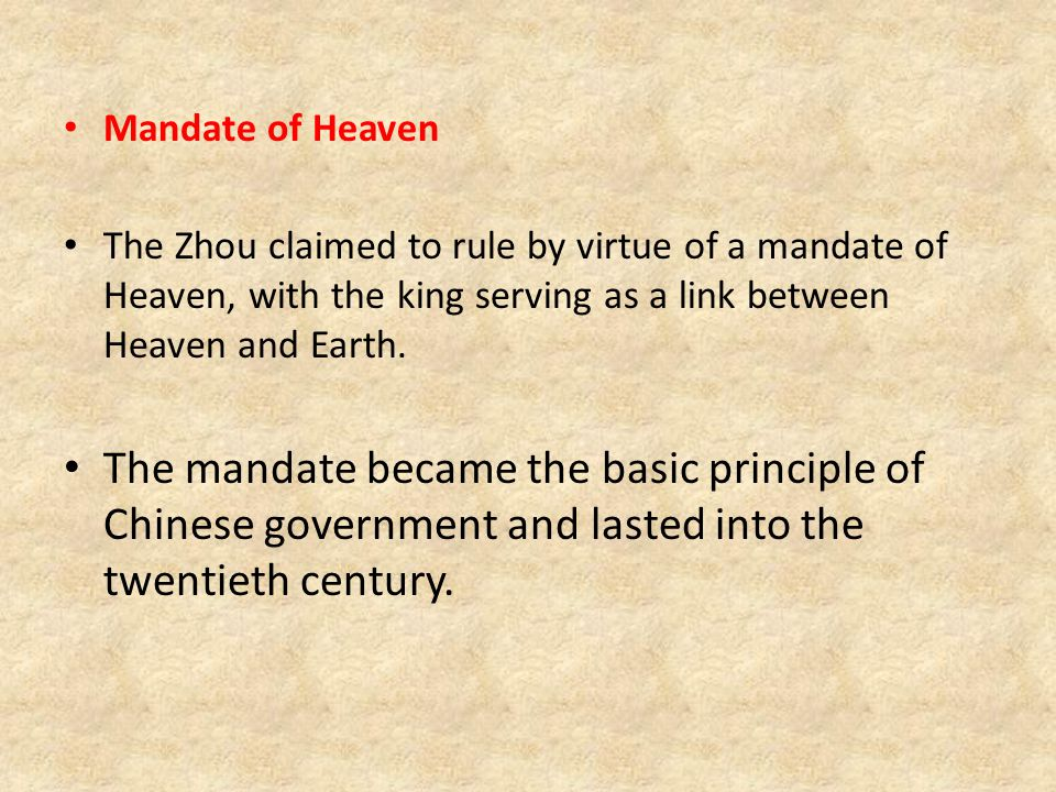 Mandate of Heaven The Zhou claimed to rule by virtue of a mandate of Heaven, with the king serving as a link between Heaven and Earth.
