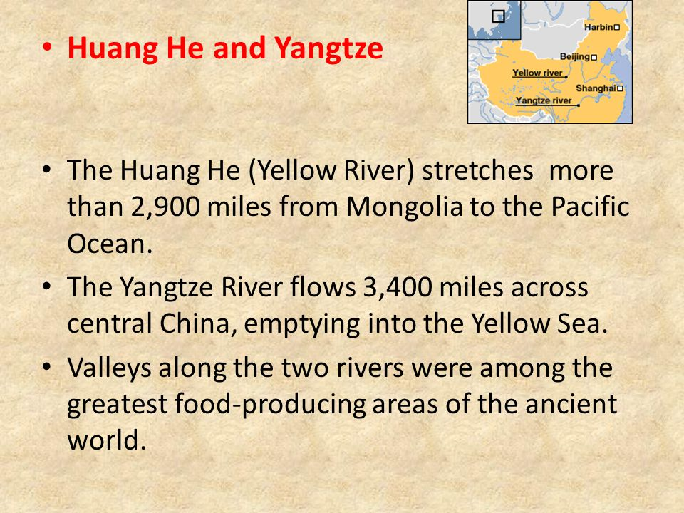 Huang He and Yangtze The Huang He (Yellow River) stretches more than 2,900 miles from Mongolia to the Pacific Ocean.
