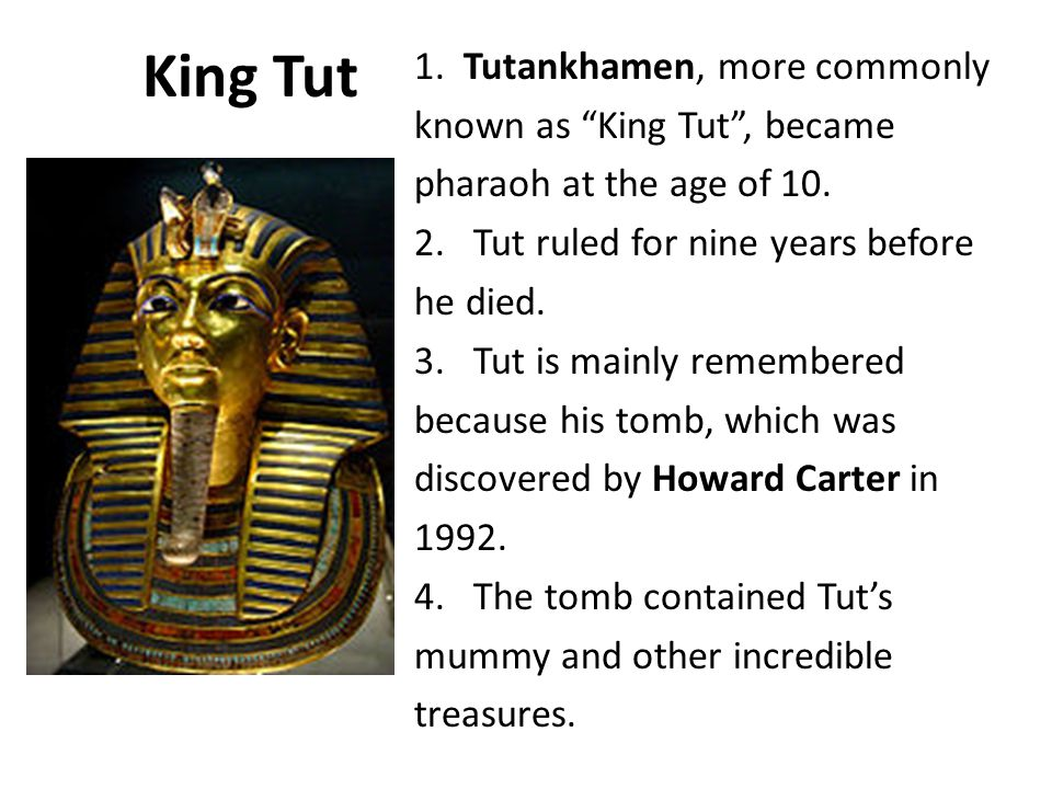 King Tut 1. Tutankhamen, more commonly known as King Tut , became