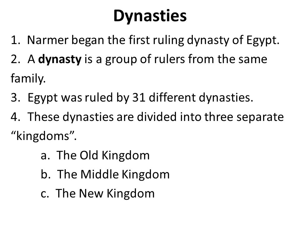 Dynasties 1. Narmer began the first ruling dynasty of Egypt.