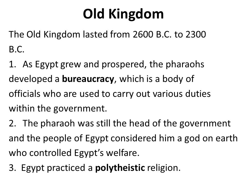 Old Kingdom The Old Kingdom lasted from 2600 B.C. to 2300 B.C.
