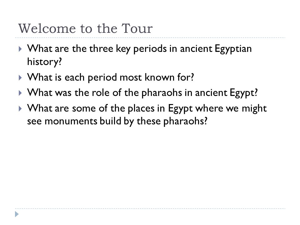 Welcome to the Tour What are the three key periods in ancient Egyptian history What is each period most known for