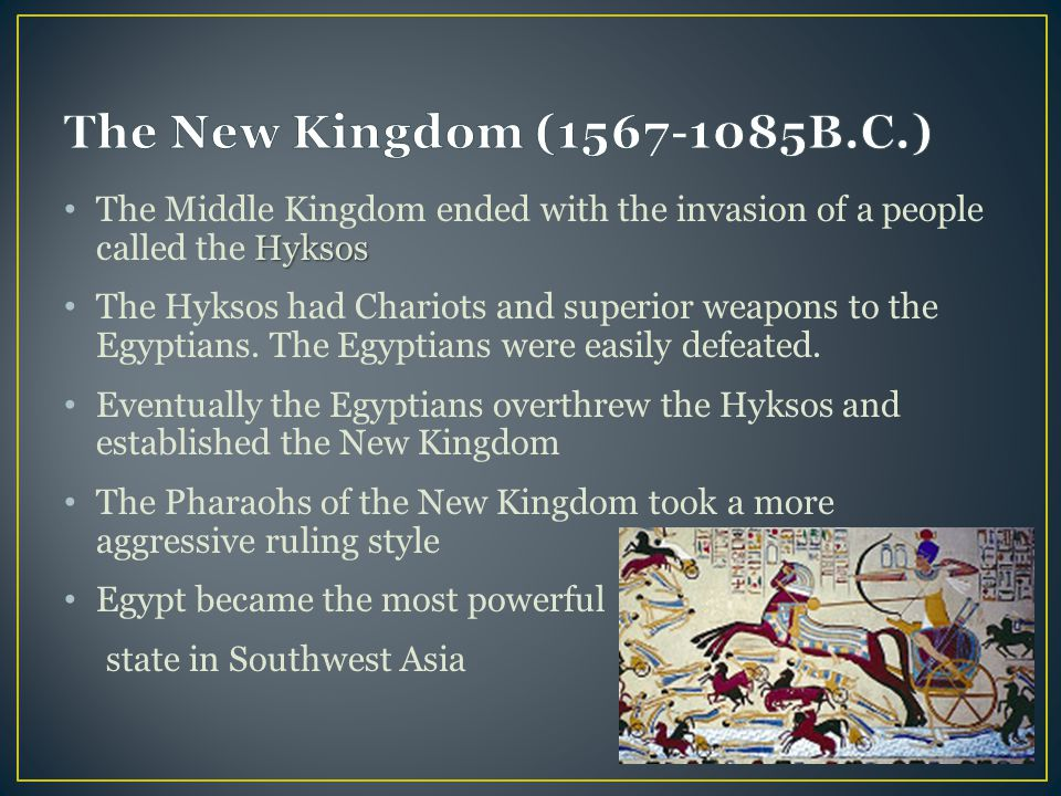 The New Kingdom (1567-1085B.C.) The Middle Kingdom ended with the invasion of a people called the Hyksos.