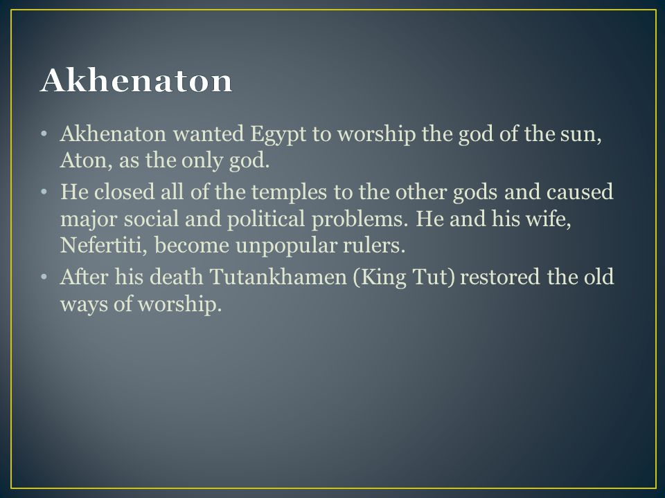 Akhenaton Akhenaton wanted Egypt to worship the god of the sun, Aton, as the only god.