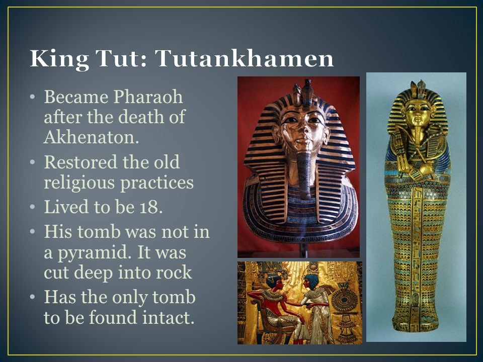 King Tut: Tutankhamen Became Pharaoh after the death of Akhenaton.