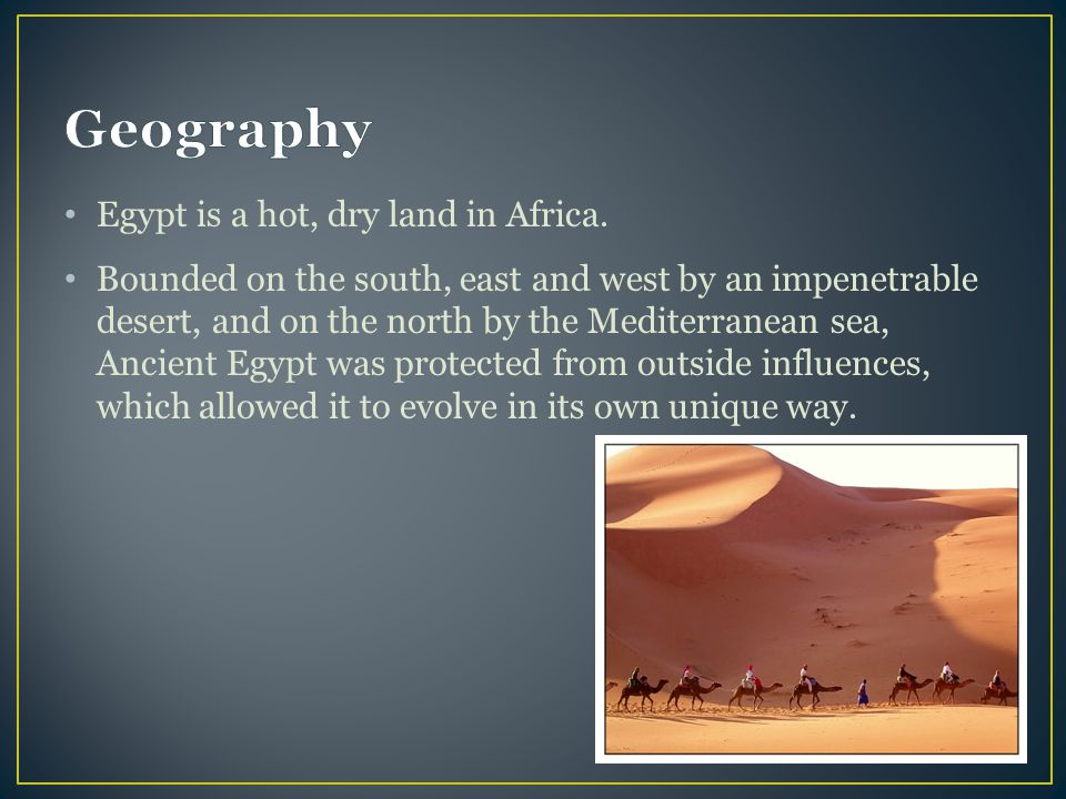 Geography Egypt is a hot, dry land in Africa.