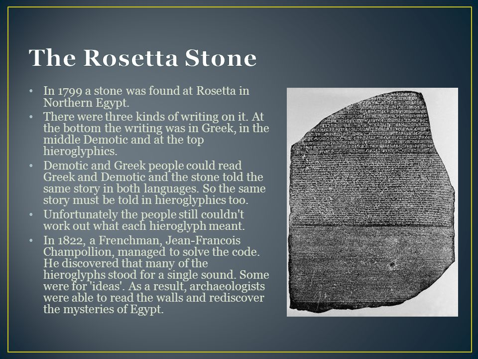The Rosetta Stone In 1799 a stone was found at Rosetta in Northern Egypt.