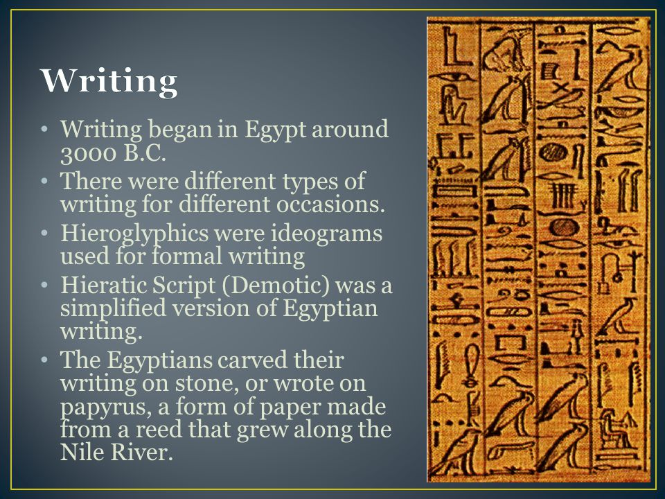 Writing Writing began in Egypt around 3000 B.C.
