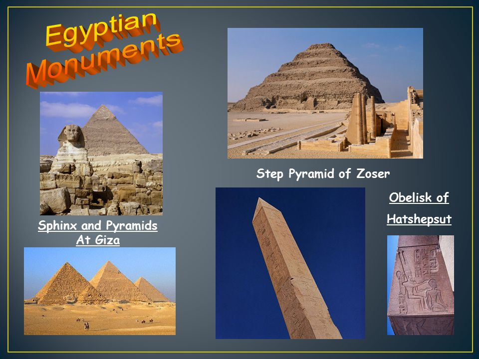 Egyptian Monuments Step Pyramid of Zoser Obelisk of Hatshepsut