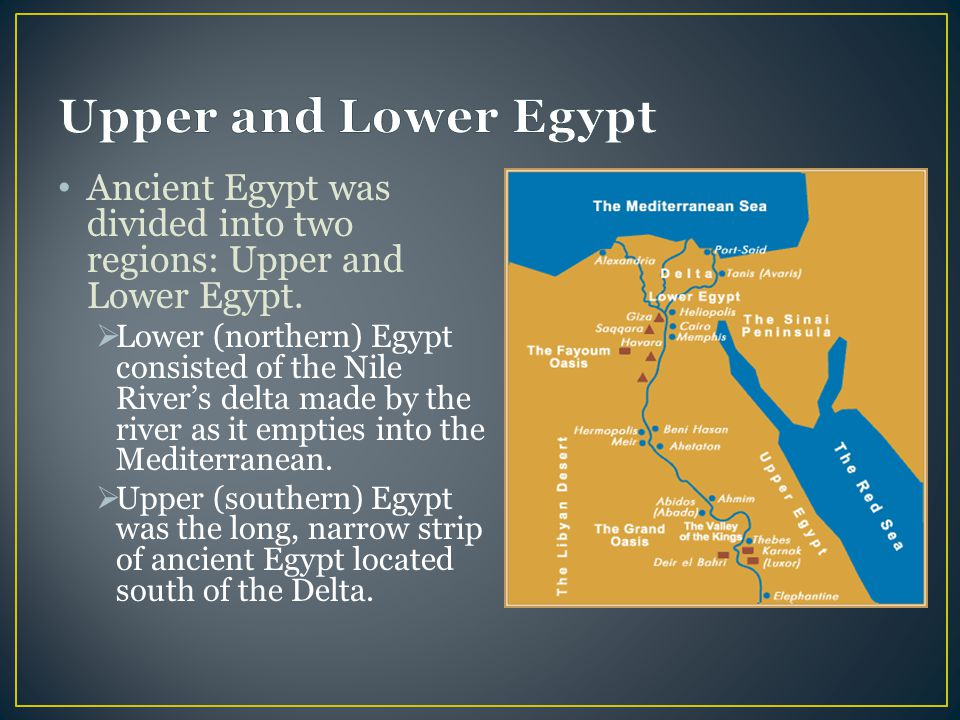 Upper and Lower Egypt Ancient Egypt was divided into two regions: Upper and Lower Egypt.