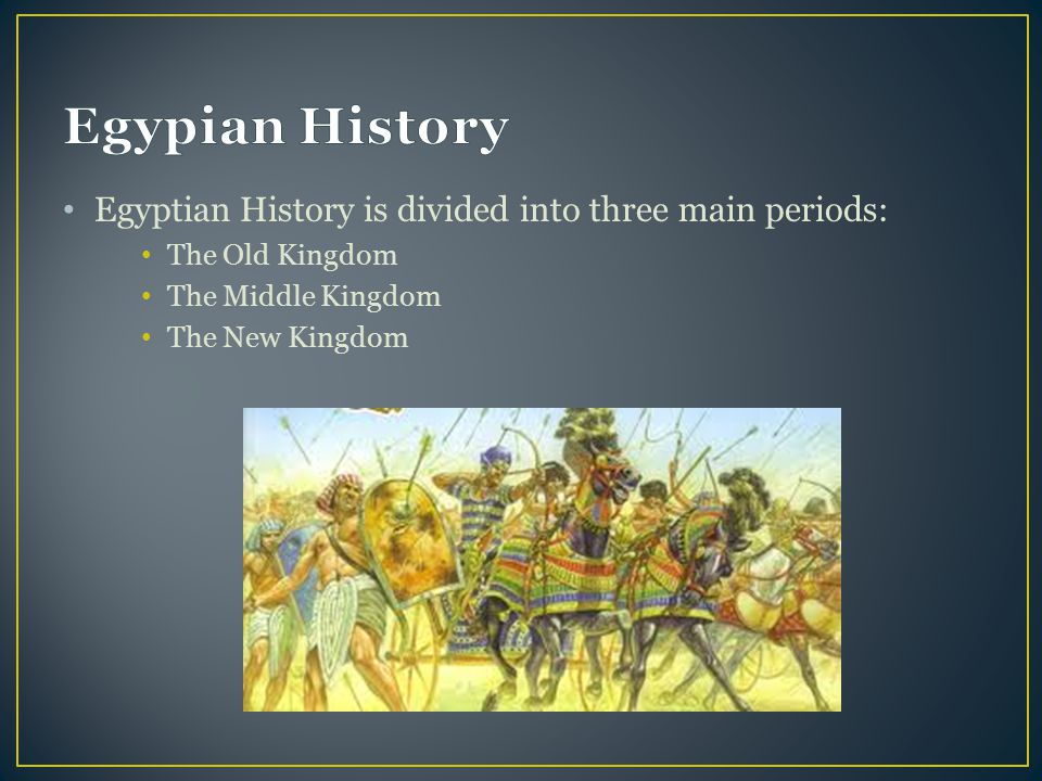 Egypian History Egyptian History is divided into three main periods: