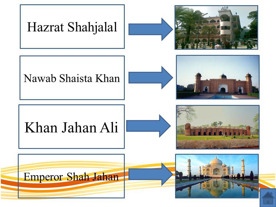 Hazrat Shahjalal Nawab Shaista Khan Khan Jahan Ali Emperor Shah Jahan