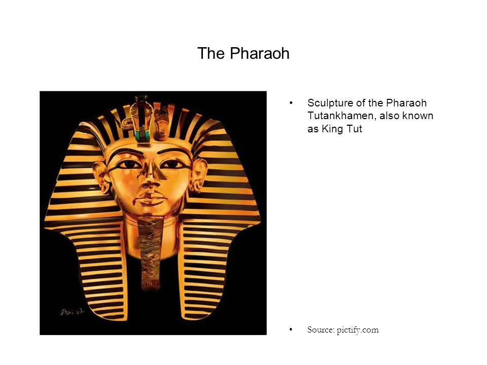 The Pharaoh Sculpture of the Pharaoh Tutankhamen, also known as King Tut Source: pictify.com