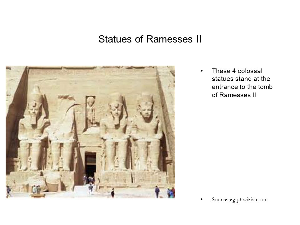 Statues of Ramesses II These 4 colossal statues stand at the entrance to the tomb of Ramesses II.