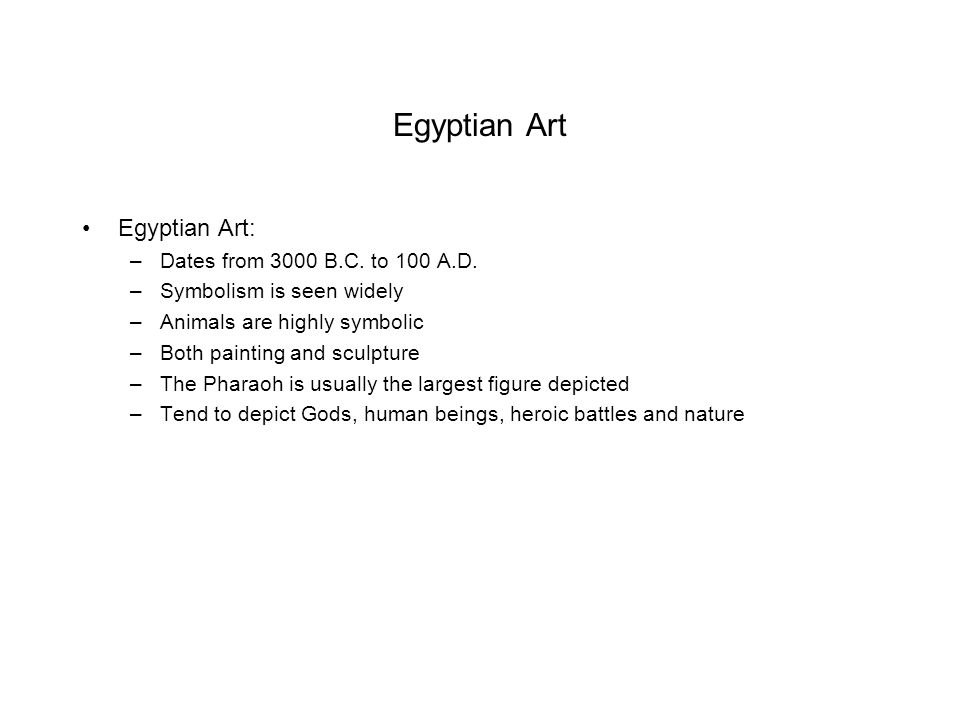 Egyptian Art Egyptian Art: Dates from 3000 B.C. to 100 A.D.