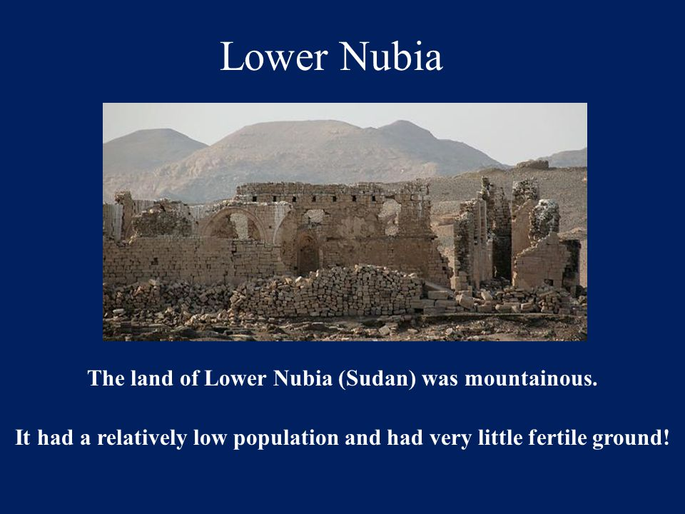 Lower Nubia The land of Lower Nubia (Sudan) was mountainous.
