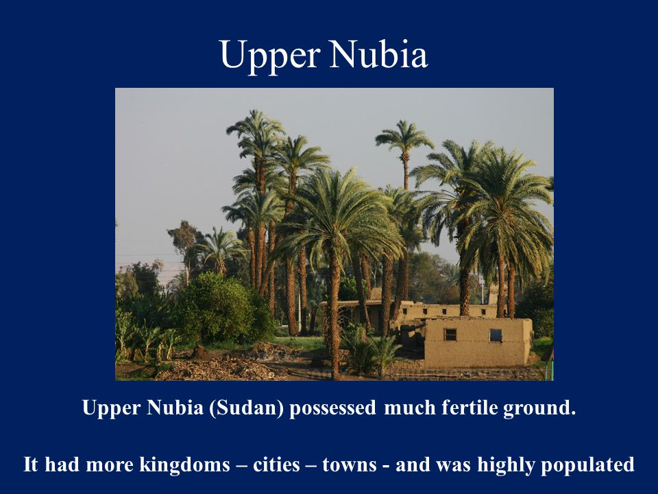 Upper Nubia Upper Nubia (Sudan) possessed much fertile ground.