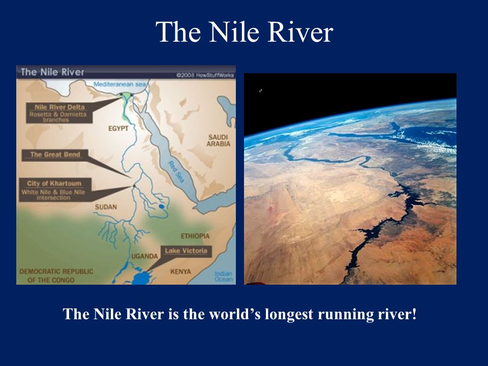 The Nile River is the world's longest running river!