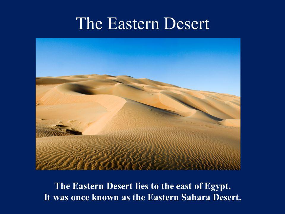 The Eastern Desert The Eastern Desert lies to the east of Egypt.