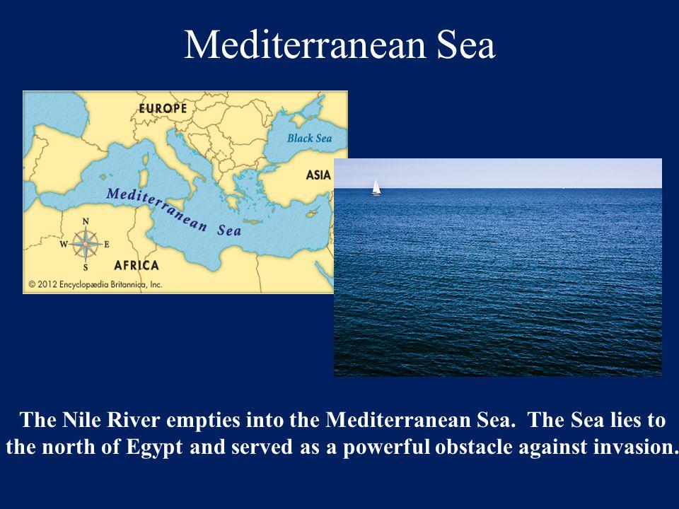 Mediterranean Sea The Nile River empties into the Mediterranean Sea. The Sea lies to.