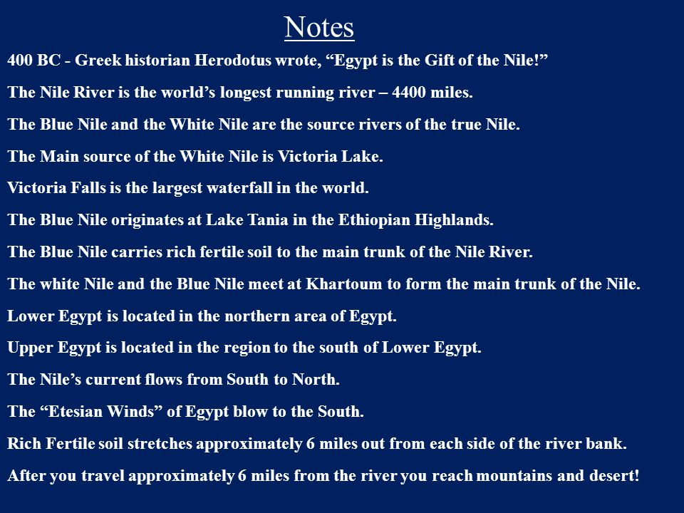 Notes 400 BC - Greek historian Herodotus wrote, Egypt is the Gift of the Nile! The Nile River is the world's longest running river – 4400 miles.